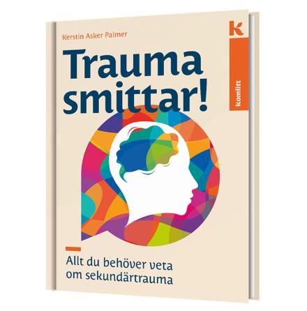 Trauma smittar - allt du behöver veta om sekundärtraumatisering