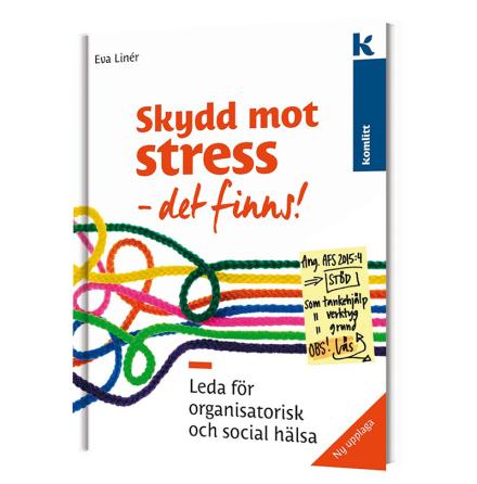 Skydd mot stress - det finns! Leda för organisatorisk och social hälsa (2 upplagan)