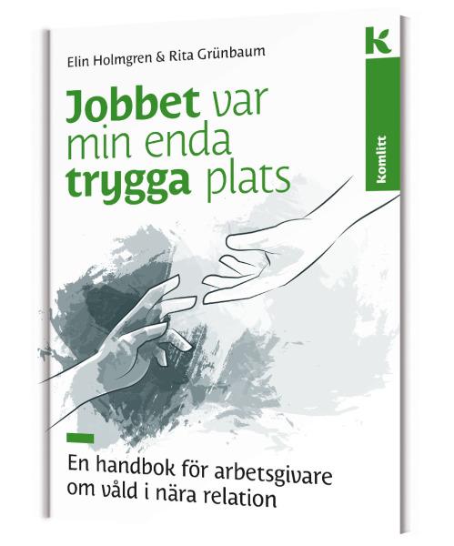 Jobbet var min enda trygga plats - en handbok för arbetsgivare om våld i nära relation