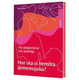 Hur ska vi bemöta demenssjuka? – För vårdpersonal och anhöriga